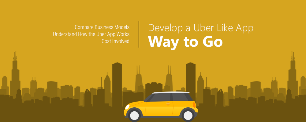 Develop a Uber like App – Way to Go