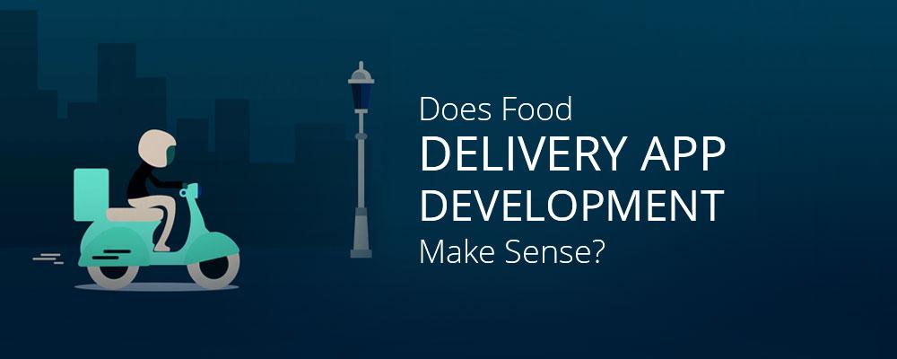Does Food Delivery App Development Make Sense?