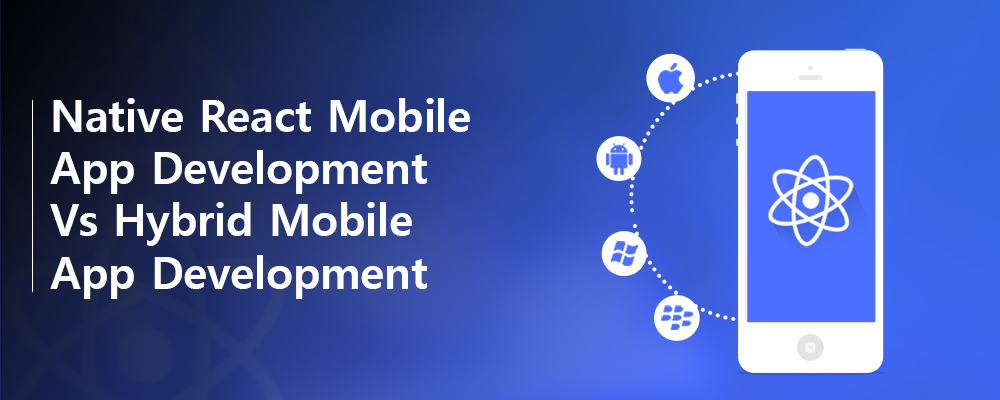 Native React Mobile App Development Vs Hybrid Mobile App Development