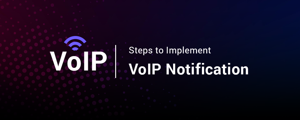 Steps to Implement VOIP Notification