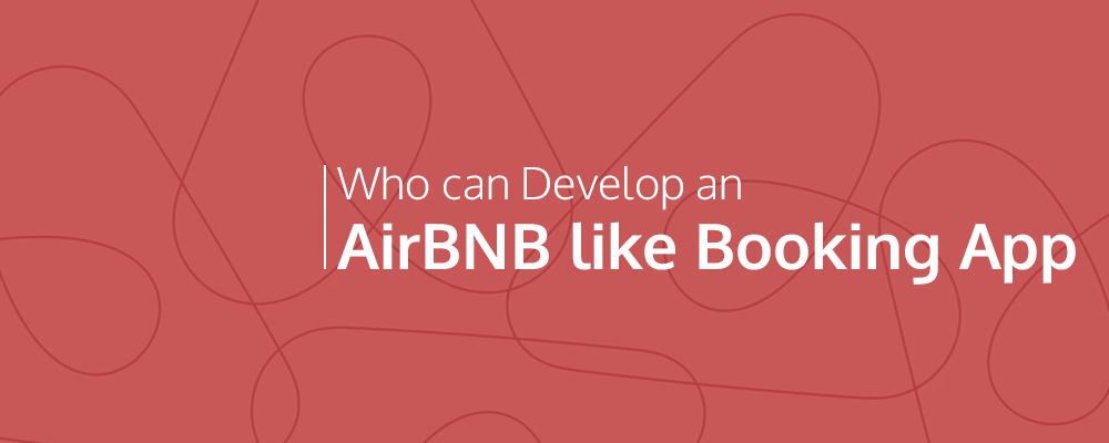 Who can Develop an AirBNB like Booking App ?